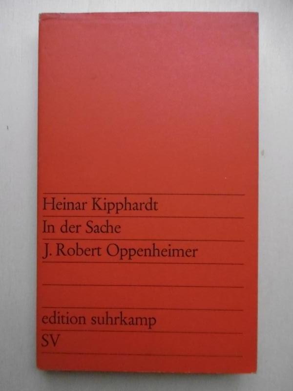 In der Sache J. Robert Oppenheimer. Ein: Kipphardt, Heinar: