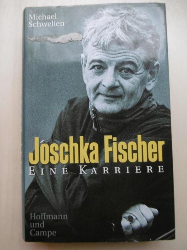 Joschka Fischer. Eine Karriere.: Schwelien, Michael: