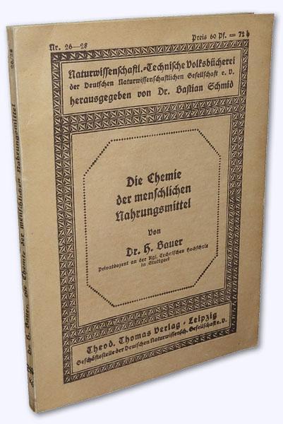 Die Chemie der menschlichen Nahrungsmittel.: Bauer, Dr. H[ugo]: