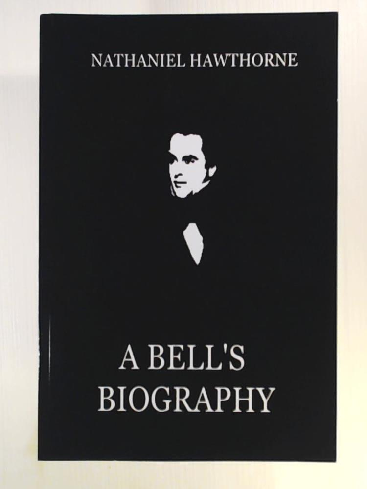 A Bell's Biography: Hawthorne, Nathaniel
