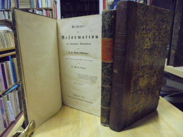 Geschichte der Reformation des sechszehnten Jahrhunderts. Bände: Merle d'Aubigné, J.
