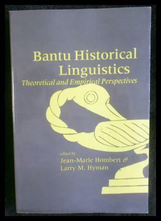 Bantu Historical Linguistics Theoretical and Empirical Perspectives: Jean-Marie Hombert, Larry