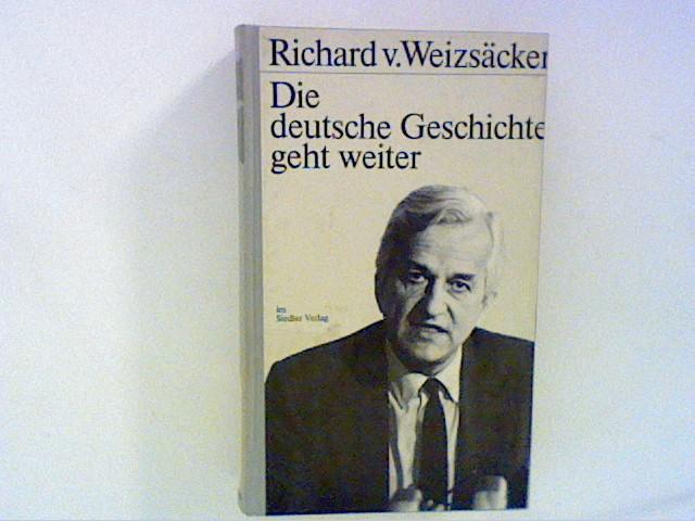 Die deutsche Geschichte geht weiter: Weizsäcker, Richard von: