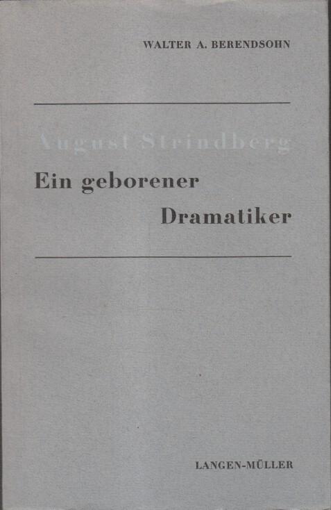 August Strindberg : Ein geborener Dramatiker.: Berendsohn, Walter A.: