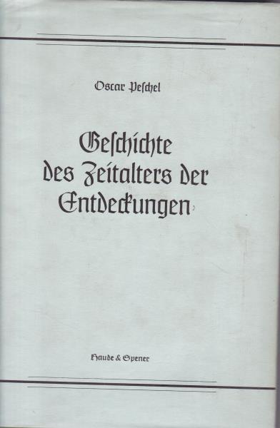 Geschichte des Zeitalters der Entdeckungen.,: Peschel, Oscar