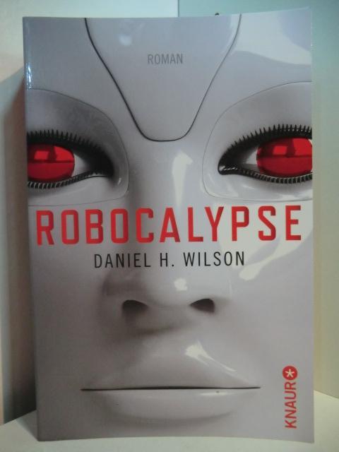 Robocalypse: Wilson, Daniel H.:
