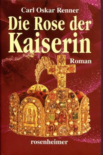 Die Rose der Kaiserin - Renner, Carl Oskar