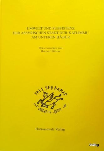 Umwelt und Subsistenz der assyrischen Stadt Dur-Kalimmu: Kühne, Hartmut (Hrsg.):