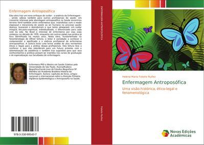 Enfermagem Antroposófica : Uma visão histórica, ético-legal e fenomenológica - Helena Maria Fekete Nuñez