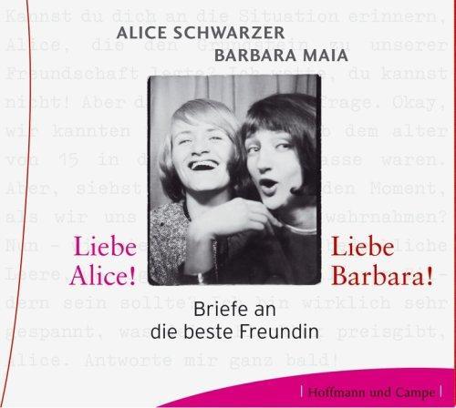 Liebe Alice! Liebe Barbara! - 3 Audio-CDs. Briefe an die beste Freundin. - Lesung (259 Min.) - Alice, Schwarzer und Maia Barbara