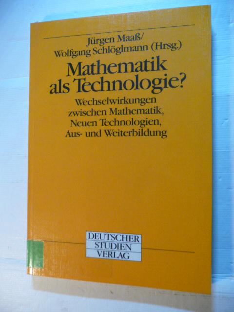 Mathematik als Technologie? : Wechselwirkungen zwischen Mathematik,: Maaß, Jürgen [Hrsg.]
