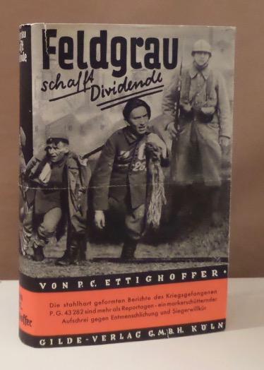 Feldgrau schafft Dividende.: Ettighoffer, Paul Coelestin.