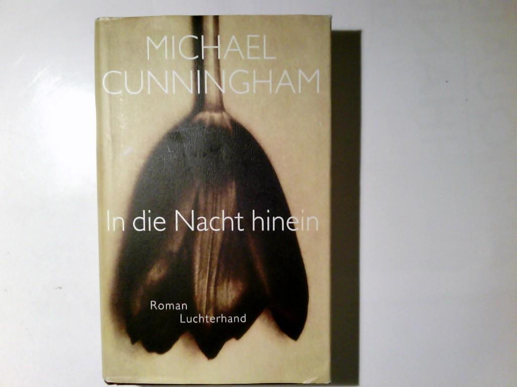 In die Nacht hinein : Roman. Aus dem Amerikan. von Georg Schmidt - Cunningham, Michael und Georg Schmidt