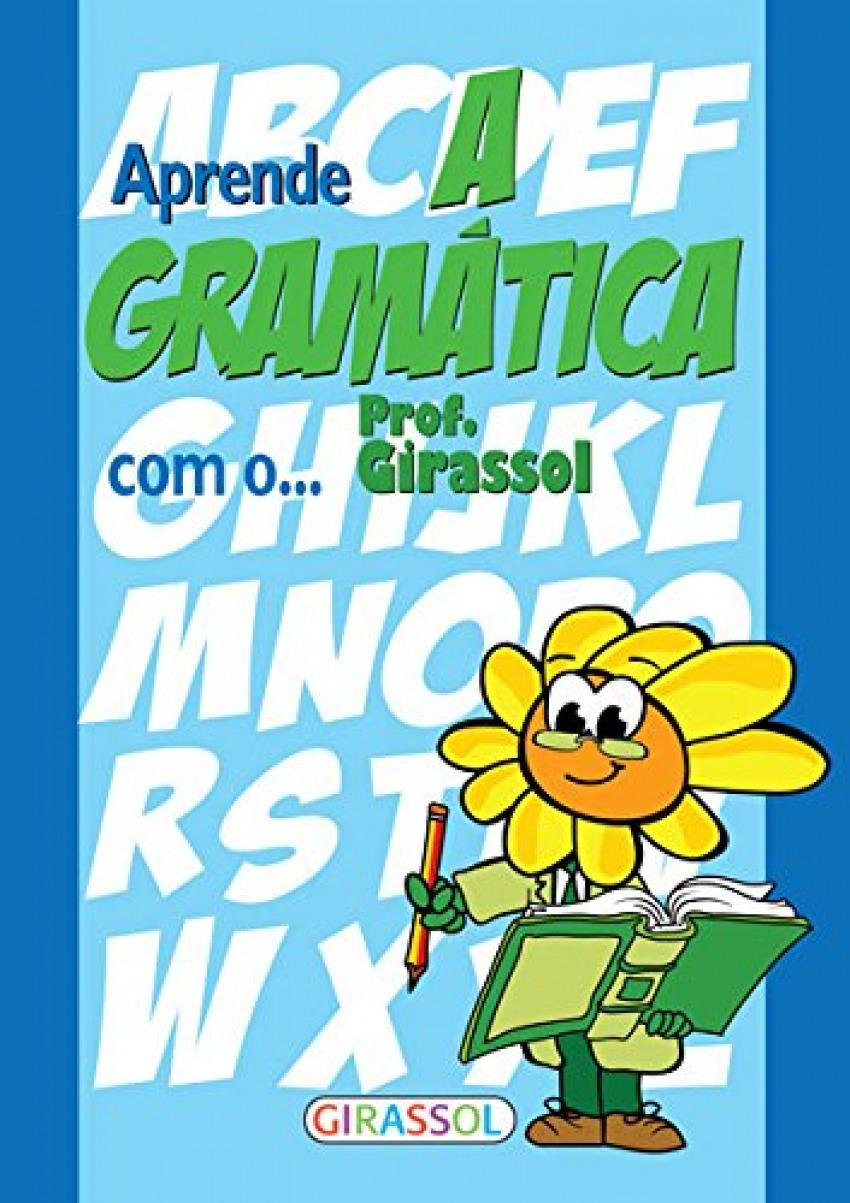 Aprende a gramatica com o prof.girassol - Vv.Aa.