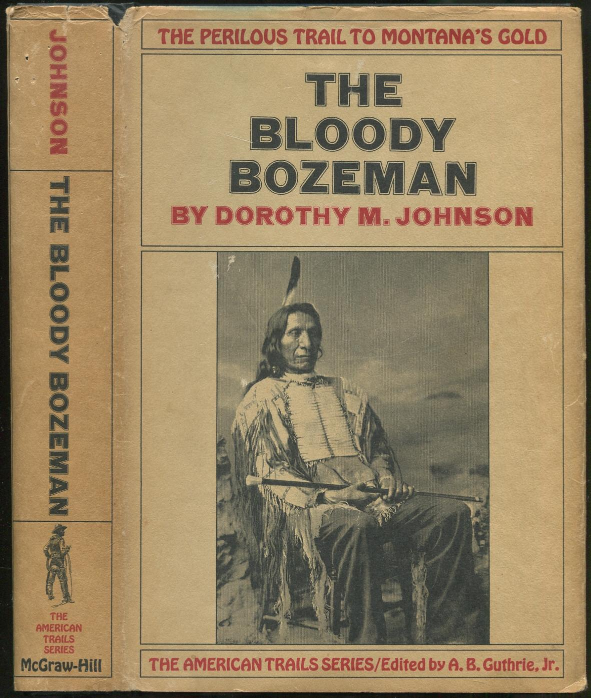 The Bloody Bozeman: The Perilous Trail to: JOHNSON, Dorothy M.