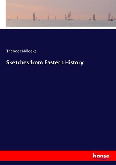 Sketches from Eastern History: Theodor Nöldeke