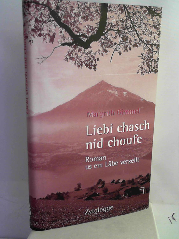 Liebi chasch nid choufe: Roman us em Läbe verzellt (Zytglogge Mundart) - Margrith Gimmel