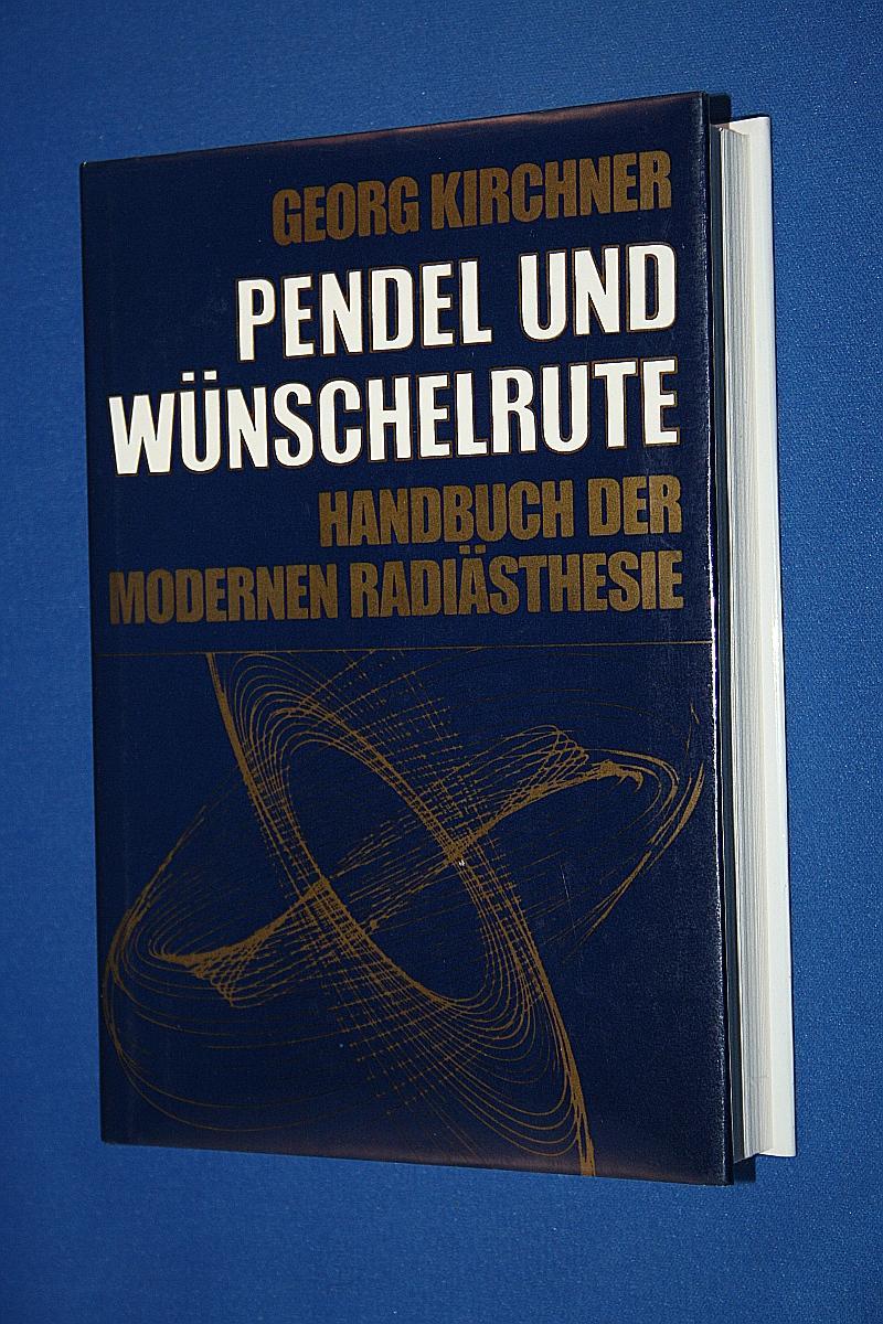 Pendel und Wünschelrute : Handbuch d. modernen: Kirchner, Georg