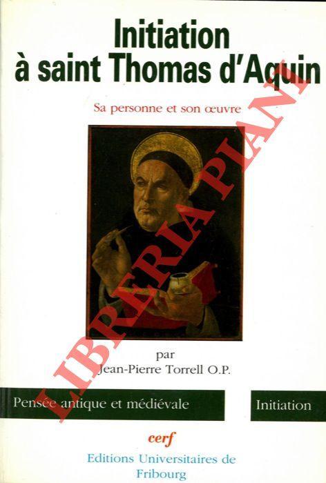 Initiation à Saint Thomas d'Aquin. Sa personne: TORRELL Jean Pierre
