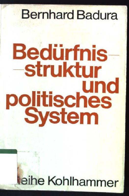 Bedürfnisstruktur und politisches System : Macht, Kultur u. Kommunikation in pluralist. Gesellschaften. Reihe Kohlhammer - Badura, Bernhard