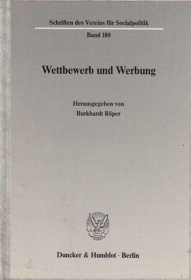 Wettbewerb und Werbung. hrsg. von Burkhardt Röper / Verein für Socialpolitik: Schriften des Vereins für Socialpolitik ; N.F., Bd. 180 - Röper, Burkhardt (Hrsg.)