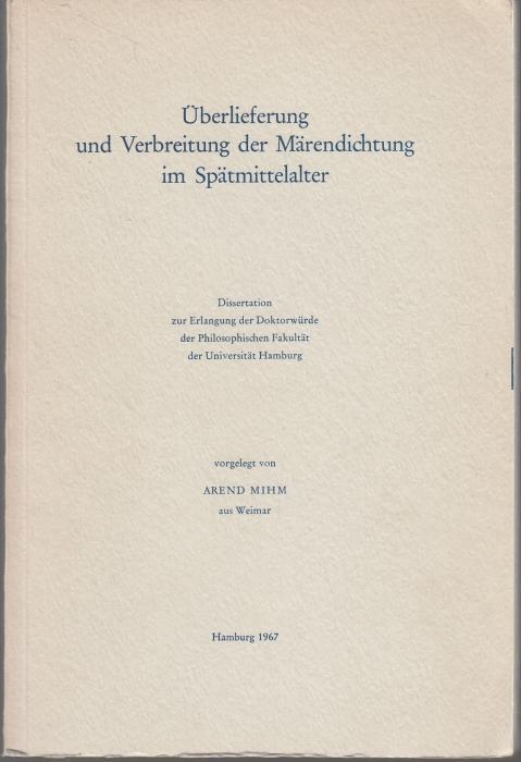 Überlieferung und Verbreitung der Märendichtung im Spätmittelalter.: Mihm, Arend