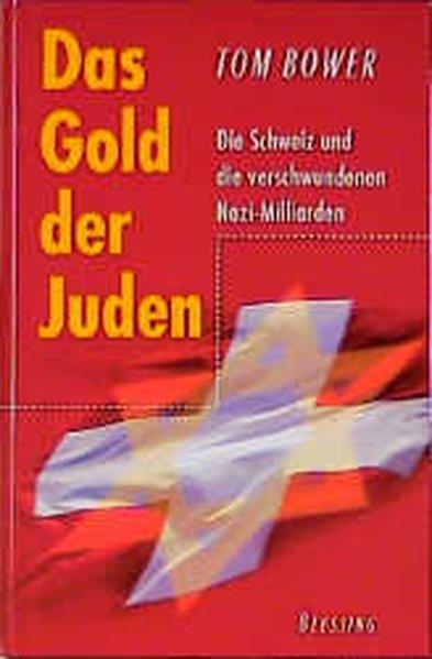 Das Gold der Juden. Die Schweiz und: Bower, Tom: