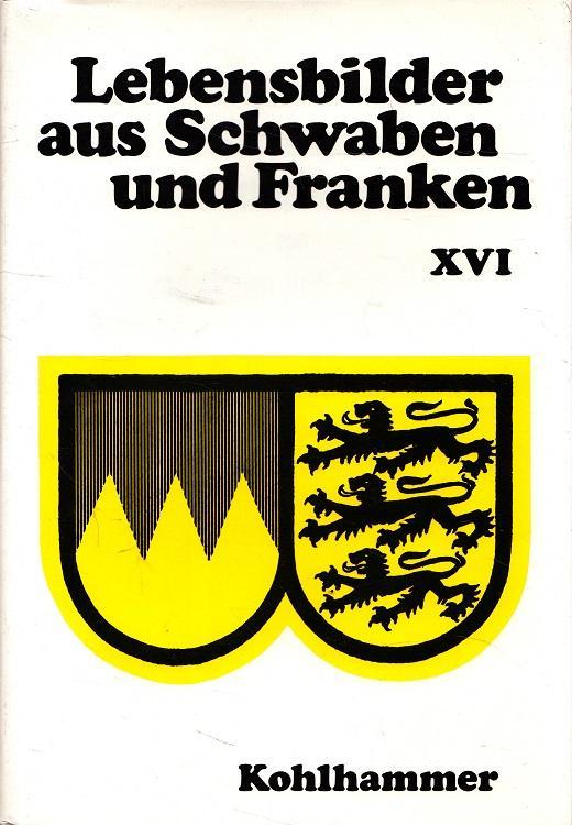 Lebensbilder aus Schwaben und Franken XVI - u.a. Kaiser Karl III., Michael Hahn, Max Duncker, Eugen Nägele, Friedrich List - Uhland, Robert