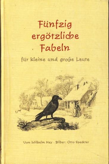 Fünfzig ergötzliche Fabeln für kleine und grosse: Wilhelm Hey :