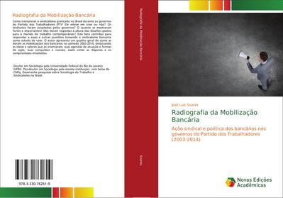 Radiografia da Mobilização Bancária : Ação sindical e política dos bancários nos governos do Partido dos Trabalhadores (2003-2014) - José Luiz Soares