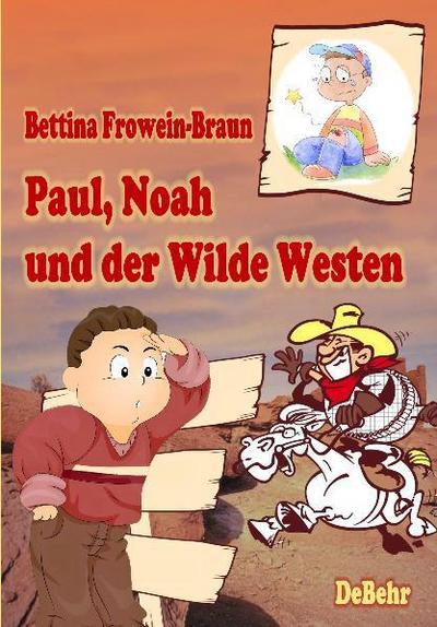 Paul, Noah und der Wilde Westen - Ein Kinderbuch über Mobbing in der Schule - Bettina Frowein-Braun