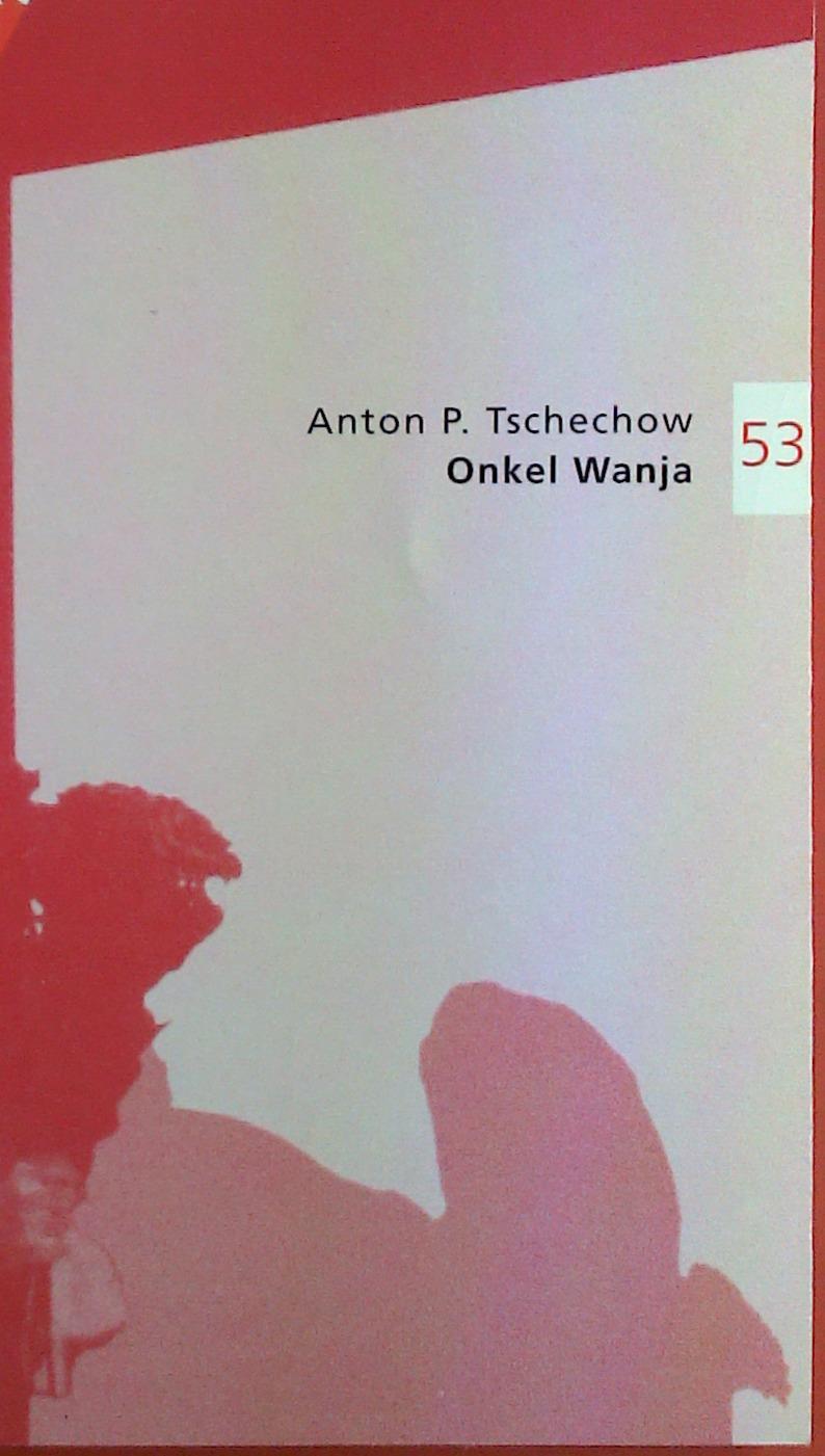 Onkel Wanja. Szenen aus dem Landleben in: Anton P. Tschechow