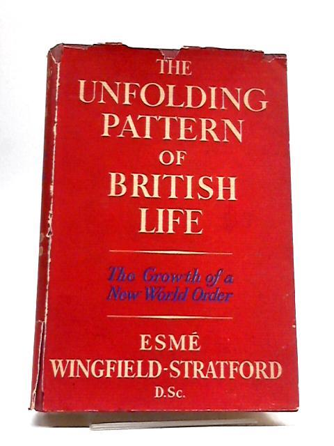 The Unfolding Pattern of British Life: The: Esme Wingfield-Stratford