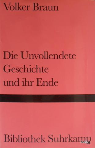 Die Unvollendete Geschichte und ihr Ende. - Braun, Volker
