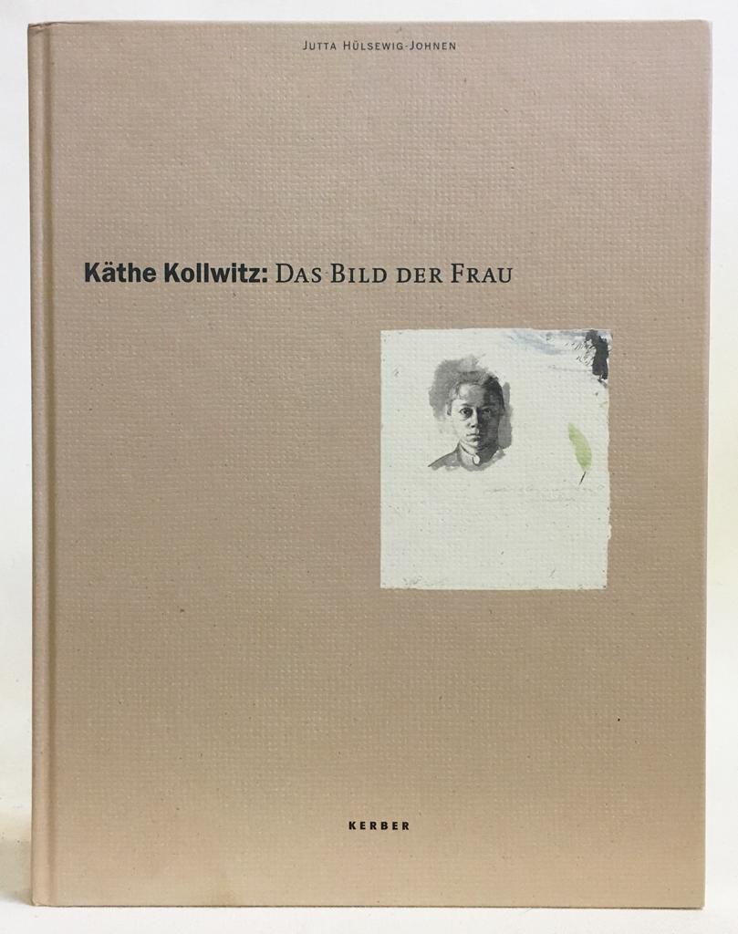 Käthe Kollwitz : Das Bild Der Frau - Hülsewig-Johnen, Jutta; Von Dem Knesebeck, Alexandra; Schirmer, Gisela