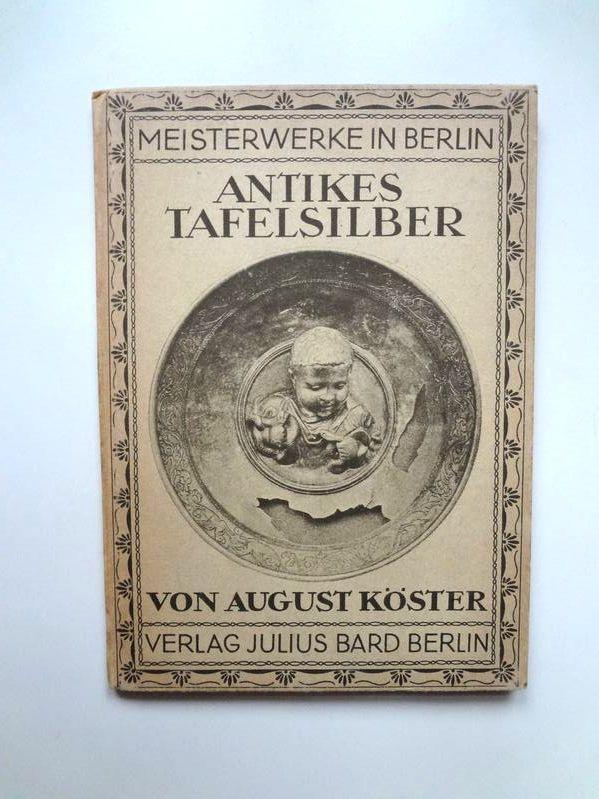 Antikes Tafelsilber. Mit einem Deckelbilde und 17: Köster, August