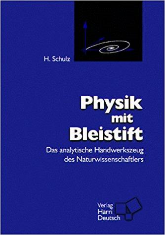 Physik mit Bleistift. Das analytische Handwerkszeug des: Schulz, H.: