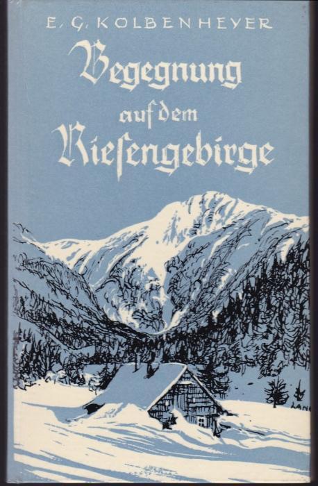 Begegnung auf dem Riesengebirge: Kolbenheyer, E. G.