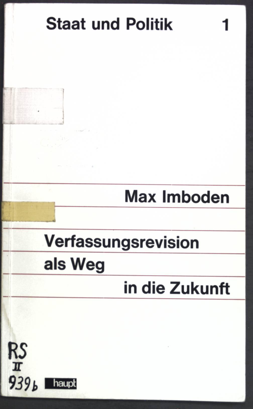 Verfassungsrevision als Weg in die Zukunft; Staat: Imboden, Max: