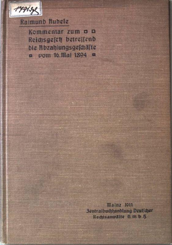 Kommentar zum Reichsgesetz betreffend die Abzahlungsgeschäfte vom: Aubele, Raimund:
