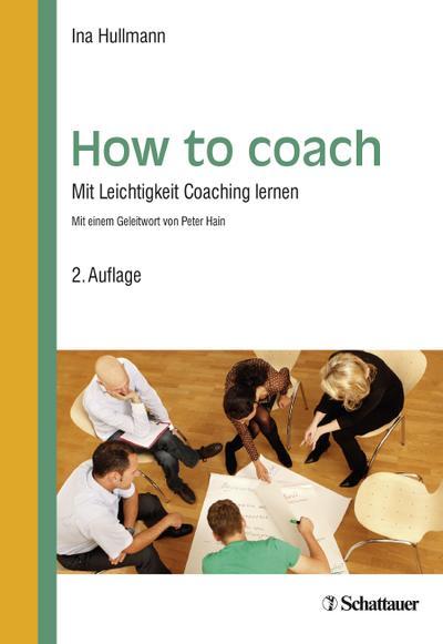 How to coach : Mit Leichtigkeit Coaching lernen - Ina Hullmann