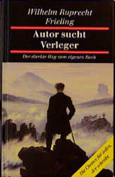 Autor sucht Verleger: Der direkte Weg zum: R Frieling, Wilhelm: