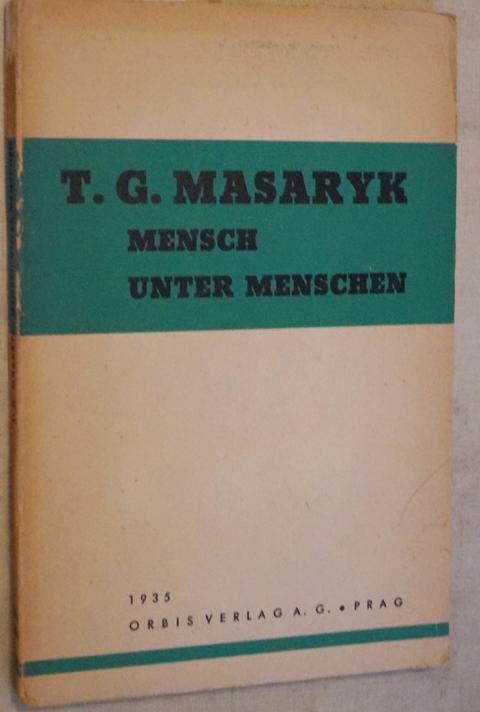 Mensch unter Menschen. Zusammengestellt von Ivan Herben: Masaryk, Thomas G.: