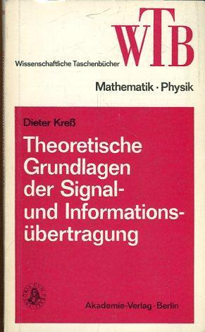 Theoretische Grundlagen der Signal- und Informationsübertragung.: Kreß, Dieter