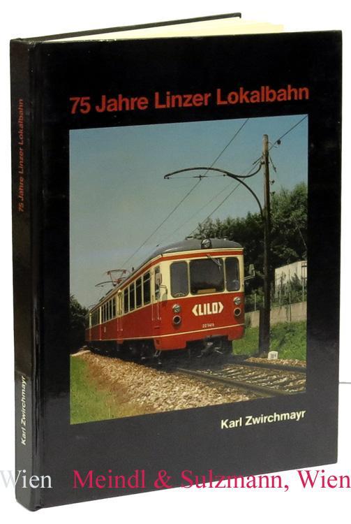 75 Jahre Linzer Lokalbahn 1912 - 1987.: Linz. - Zwirchmayr,