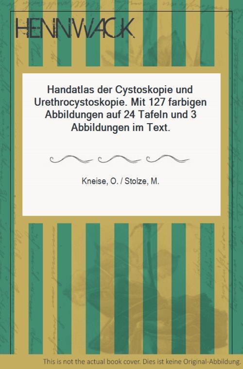 Handatlas der Cystoskopie und Urethrocystoskopie. Mit 127: Kneise, O. /