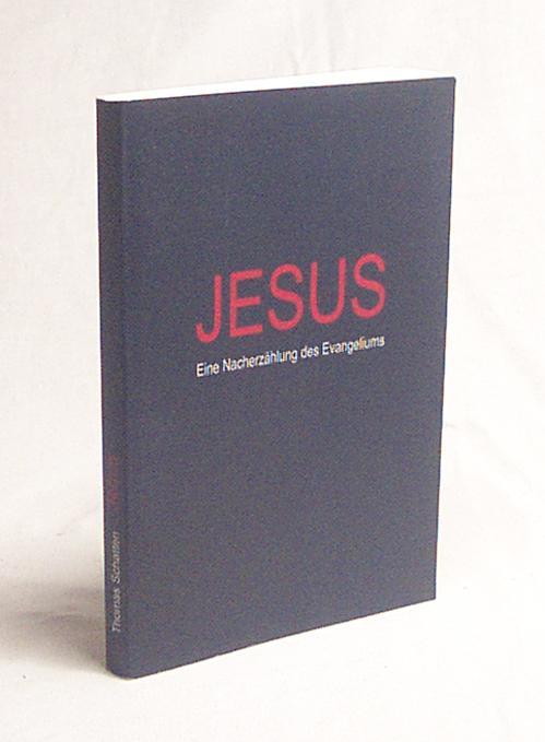 Jesus : eine Nacherzählung des Evangeliums /: Schatten, Thomas
