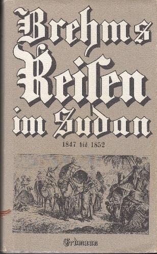 Reisen im Sudan 1847-1852.: A. E. Brehm