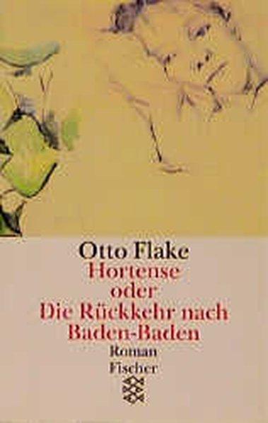 Hortense oder Die Rückkehr nach Baden-Baden: Roman: Flake, Otto: