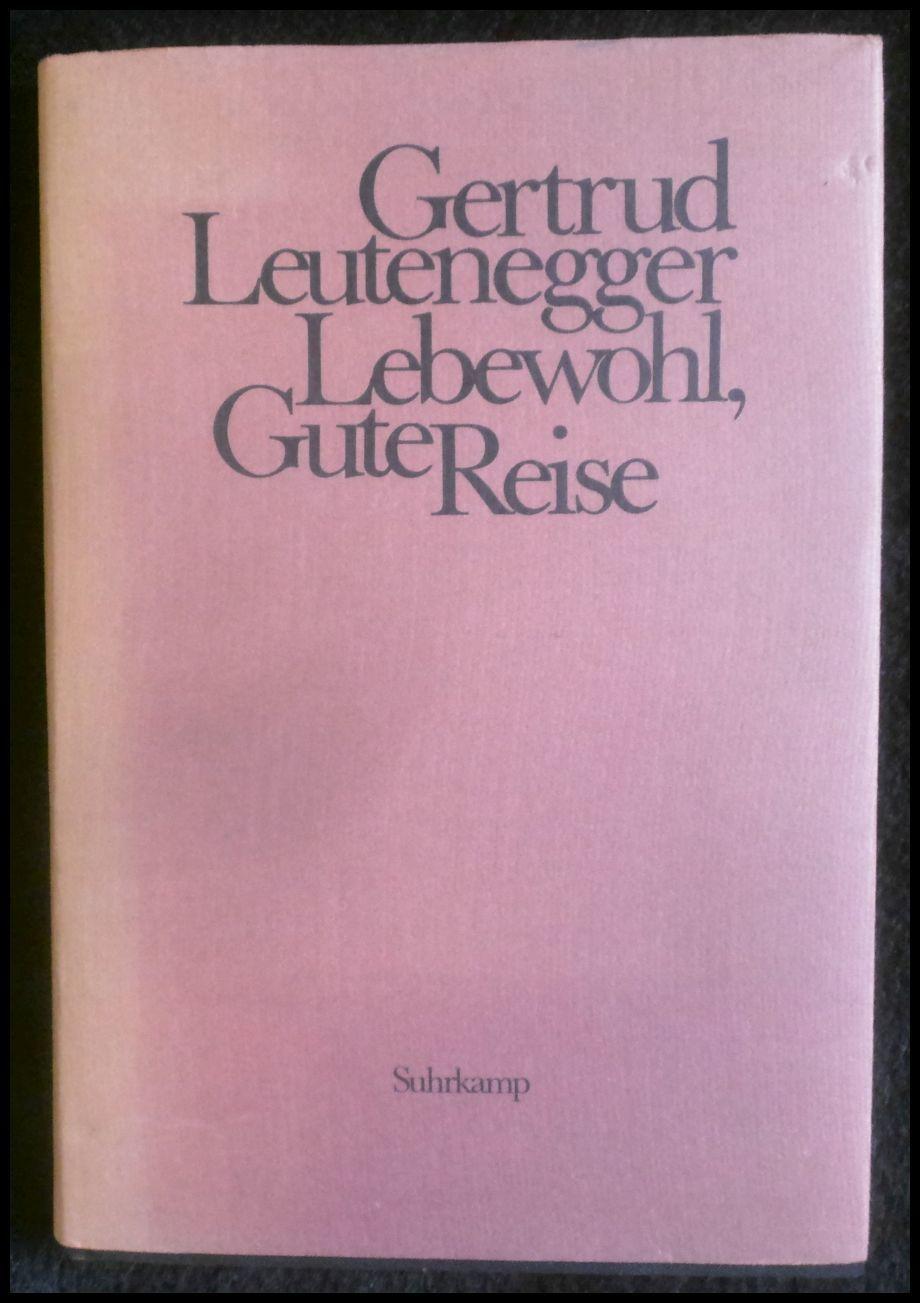Lebewohl, Gute Reise: Ein dramatisches Poem: Leutenegger, Gertrud: